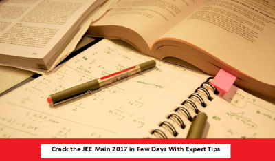 Crack The JEE Main 2017 In Few Days With Expert Tips